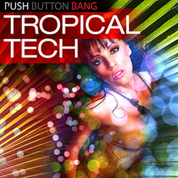 Push Button Bang Tropical Tech