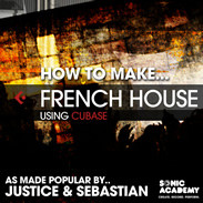 Sonic Academy How To Make French Electro House Using Cubase