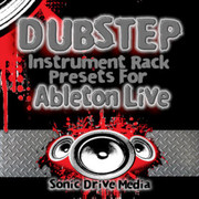Sonic Drive Media Dubstep Instrument Rack Presets for Ableton Live