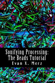 Evan X. Mertz Sonifying Processing: The Beads Tutorial
