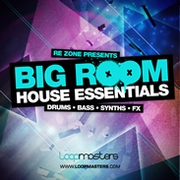 Loopmasters Re-Zone presents Big Room House Essentials