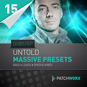 Patchworx 15: Untold Dubstep Massive Presets