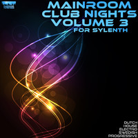 Mainroom Club Nights Vol 3 for Sylenth