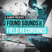 Loopmasters Glimpse Found Sounds and Field Recordings