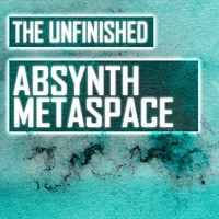 The Unfinished Absynth Metaspace