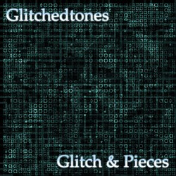 Glitchedtones Glitch & Pieces