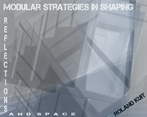 Roland Kuit Modular strategies in shaping reflections and space