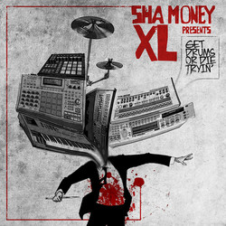 Sha Money XL Get Drums Or Die Trying