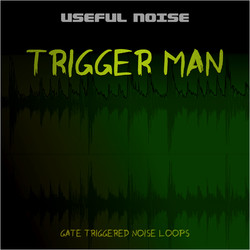 Useful Noise Trigger Man