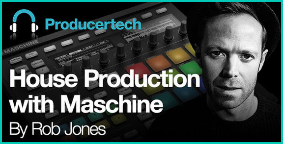 House Production with Maschine by Rob Jones