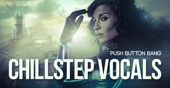 Push Button Bang Chillstep Vocals