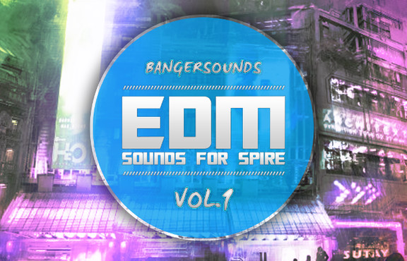Banger Music EDM Sounds Vol.1 for Spire