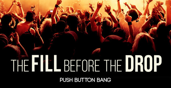 Push Button Bang The Fill Before The Drop