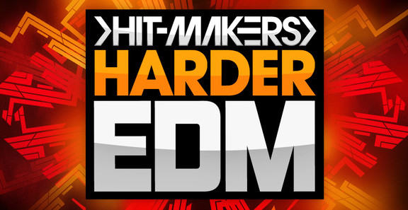 Hitmakers Harder EDM