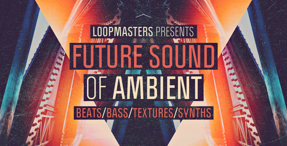 Loopmasters Future Sound of Ambient