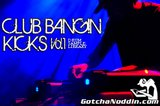 GotchaNoddin.com Club Bangin Kicks Vol. 1