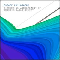 Escape Philosophy - A Towering Achievement of Indescribable Beauty