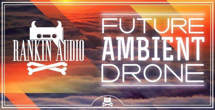 Rankin Audio Future Ambient Drone