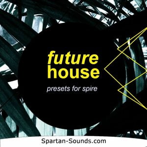 Spartan Sounds Future House for Spire