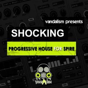 Vandalism Shocking Progressive House for Spire