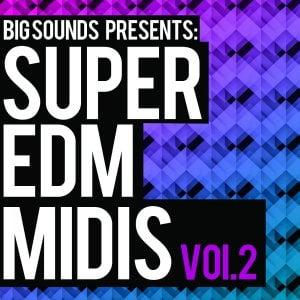 Big Sounds Super EDM Midis Vol2