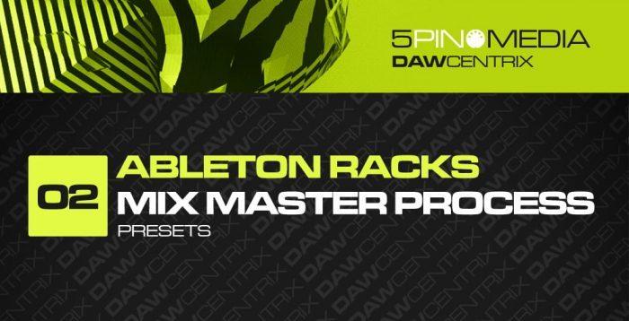 5Pin Media Ableton Racks Mix Master Process