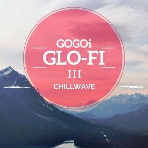 GOGOi Glo-Fi 3 Chillwave