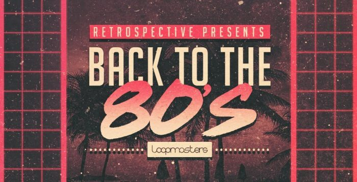 Loopmasters Back to the 80's