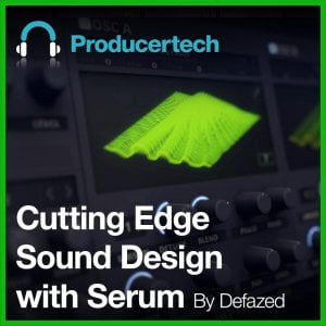 Producertech Cutting Edge Sound Design with Serum by Defazed