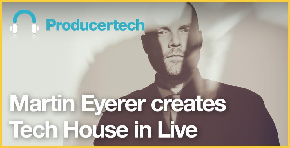 Producertech Martin Eyerer creates Tech House in Live