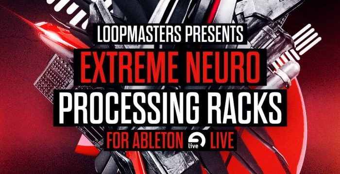 Loopmasters Extreme Neuro Processing Racks for Ableton Live