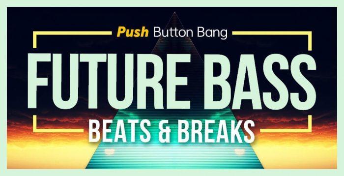 Push Button Bang Future Bass Beats & Breaks