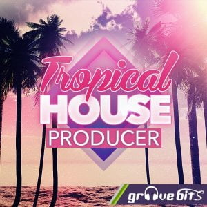 GrooveBits Tropical House Producer