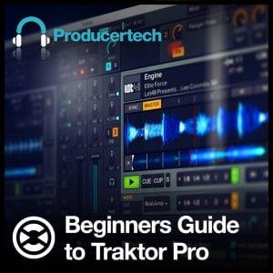 Producertech Beginners Guide to Traktor Pro