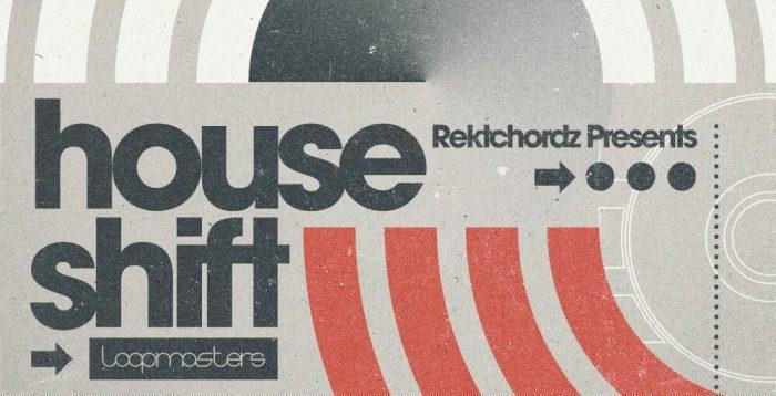 Loopmasters Rektchordz presents House Shift
