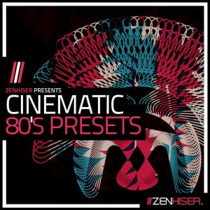 Zenhiser Cinematic 80's Presets
