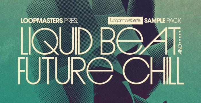 Loopmasters Liquid Beat & Future Chill