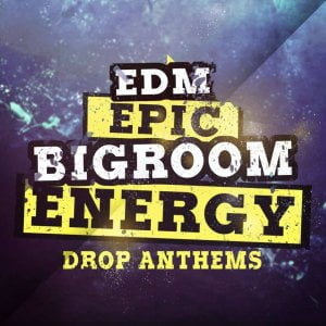 Mainroom Warehouse EDM Epic Bigroom Energy Drop Anthems