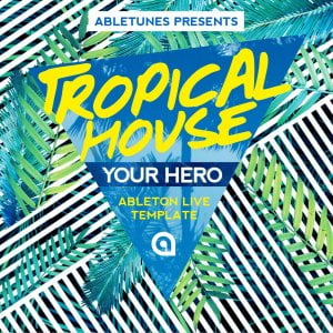 Abletunes Your Hero Tropical House