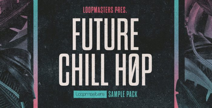 Loopmasters Future Chill Hop