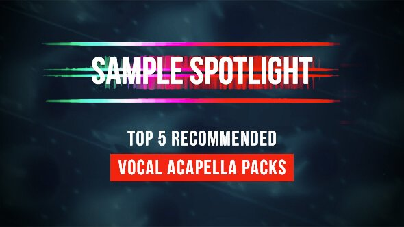 Loopmasters Vocal Acapella top 5 recommended packs