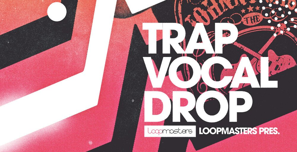 Loopmasters Trap Vocal Drop sample pack released