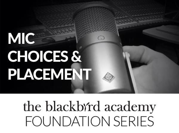 Blackbird Academy Mic Choices & Placement