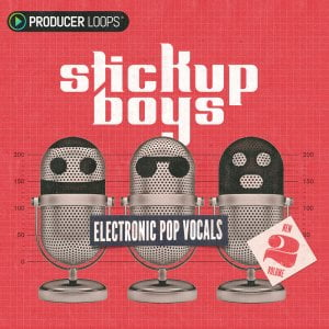 Producer Loops Stick Up Boys Electronic Pop Vocals V2