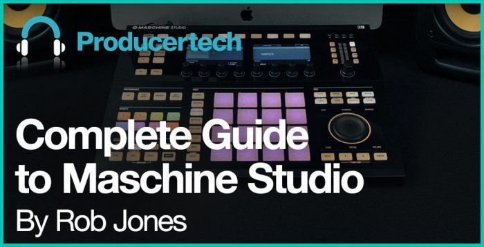 Producertech Complete Guide to Maschine Studio by Rob Jones
