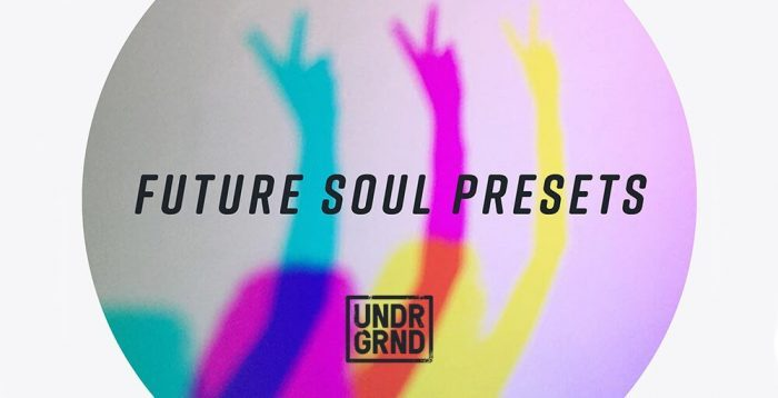UNDRGRND Sounds Future Soul Presets
