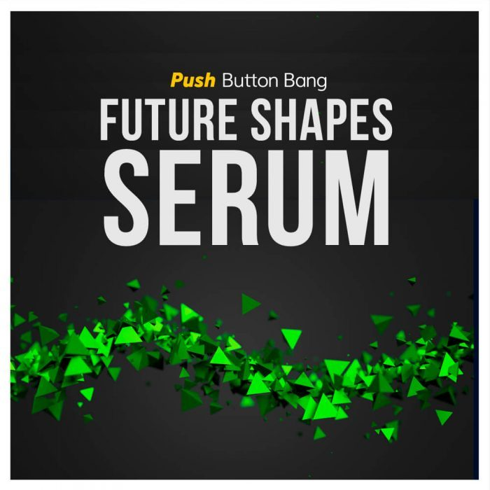 Push Button Bang Future Shapes of Serum