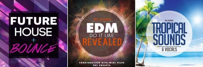 Big Sounds Future House & Bounce, EDM Do It Like Revealed and Tropical Sounds & Vocals