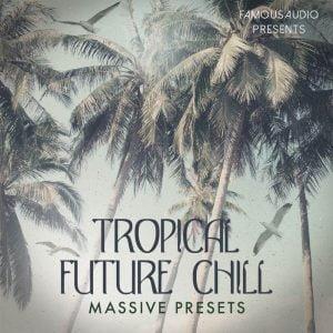 Famous Audio Tropical Future Chill Massive Presets