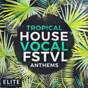 Mainroom Warehouse releases Tropical House Vocal FSTVL Anthems